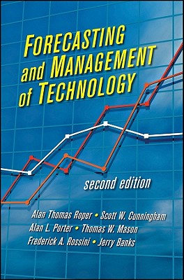 Forecasting and Management of Technology By Porter, Alan L./ Cunningham, Scott W./ Banks, Jerry/ Roper, A. Thomas