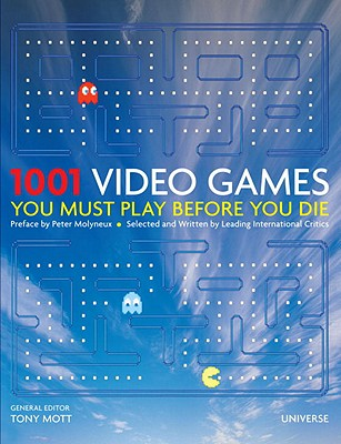 1001 Video Games You Must Play Before You Die By Mott, Tony (EDT)/ Molyneux, Peter (FRW)
